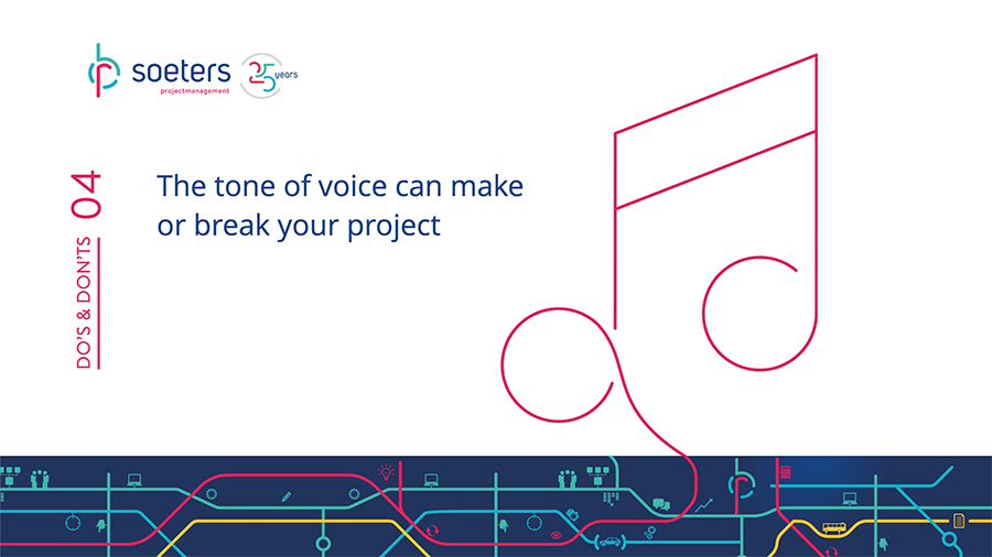 Do's and Don'ts 4: The tone of voice can make or break your project