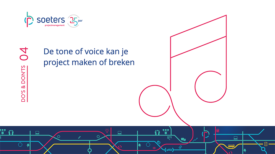 Do's en don'ts 4: De tone of voice kan je project maken of breken